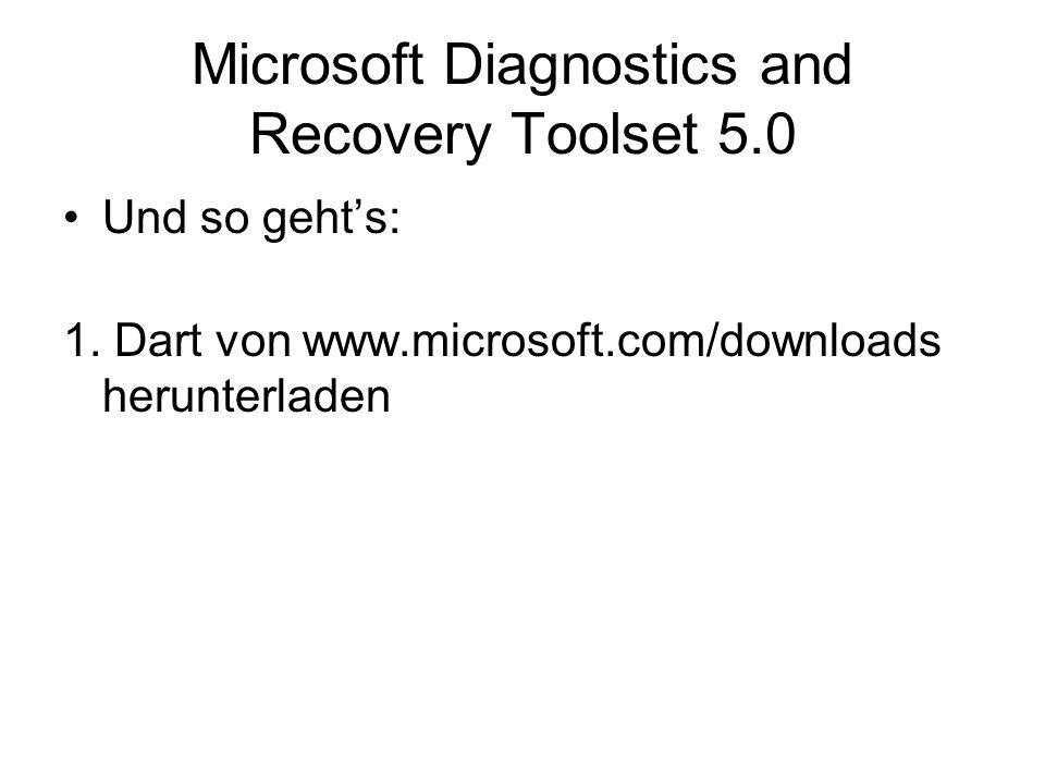 Microsoft Diagnostics and Recovery Toolset 5.0 Und so gehts: 1. Dart von www.microsoft.com/downloads herunterladen