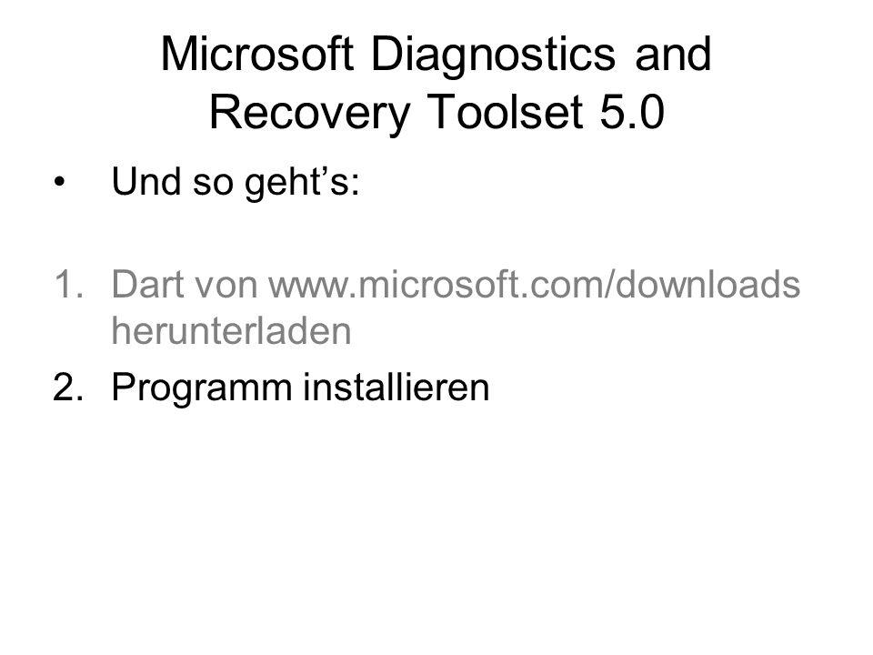 Microsoft Diagnostics and Recovery Toolset 5.0 Und so gehts: 1.Dart von www.microsoft.com/downloads herunterladen 2.Programm installieren