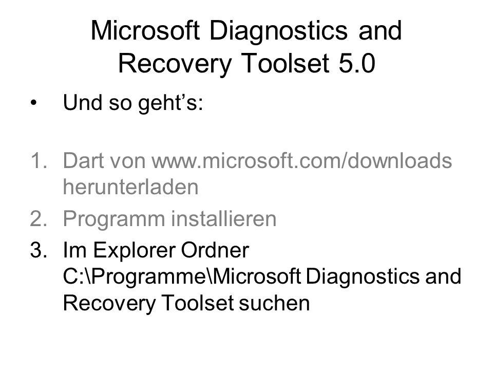 Microsoft Diagnostics and Recovery Toolset 5.0 Und so gehts: 1.Dart von www.microsoft.com/downloads herunterladen 2.Programm installieren 3.Im Explore