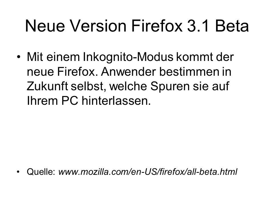 Neue Version Firefox 3.1 Beta Mit einem Inkognito-Modus kommt der neue Firefox. Anwender bestimmen in Zukunft selbst, welche Spuren sie auf Ihrem PC h