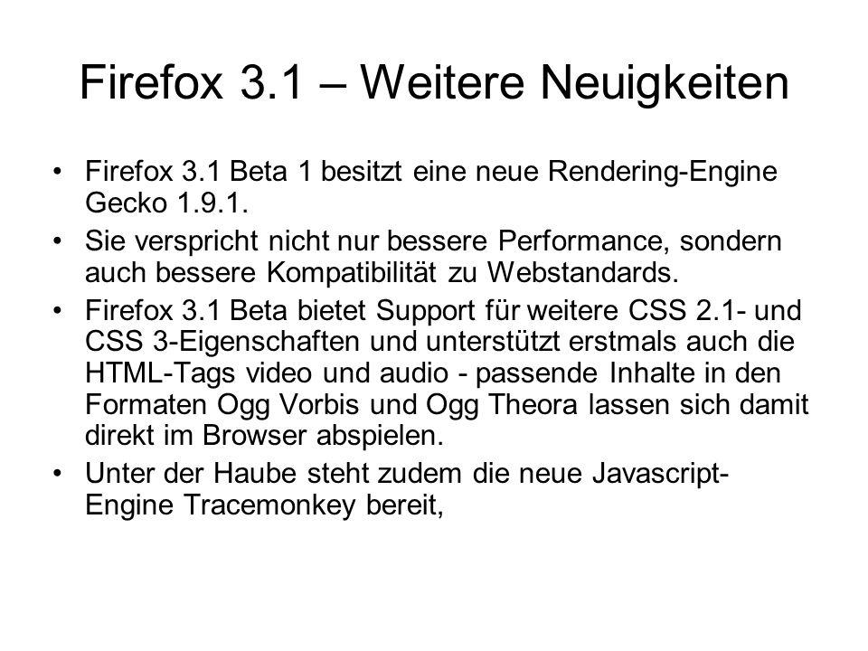 Firefox 3.1 – Weitere Neuigkeiten Firefox 3.1 Beta 1 besitzt eine neue Rendering-Engine Gecko 1.9.1. Sie verspricht nicht nur bessere Performance, son