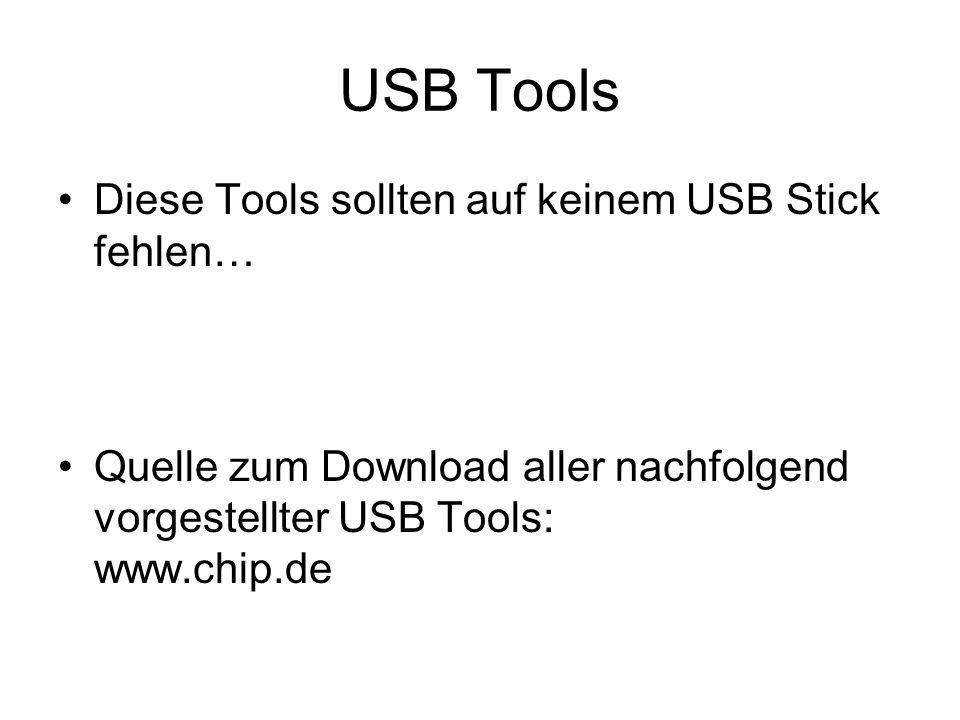 USB Tools Diese Tools sollten auf keinem USB Stick fehlen… Quelle zum Download aller nachfolgend vorgestellter USB Tools: www.chip.de