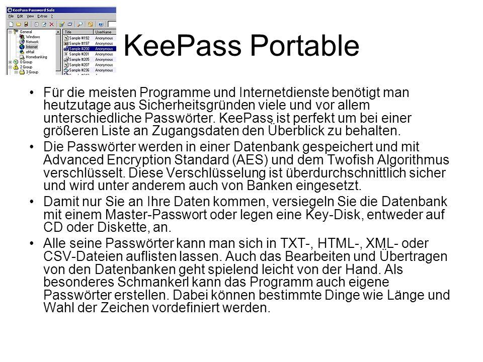 KeePass Portable Für die meisten Programme und Internetdienste benötigt man heutzutage aus Sicherheitsgründen viele und vor allem unterschiedliche Pas