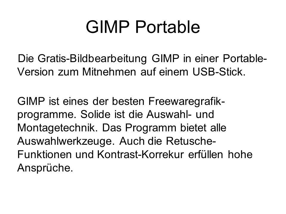 GIMP Portable Die Gratis-Bildbearbeitung GIMP in einer Portable- Version zum Mitnehmen auf einem USB-Stick. GIMP ist eines der besten Freewaregrafik-