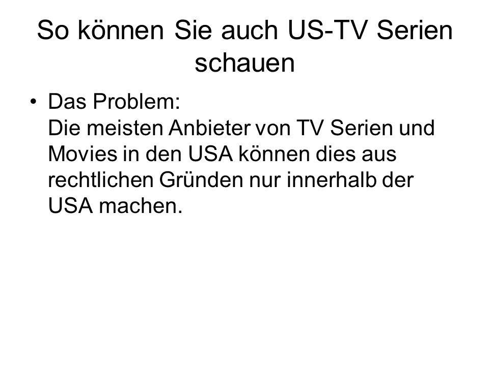 So können Sie auch US-TV Serien schauen Das Problem: Die meisten Anbieter von TV Serien und Movies in den USA können dies aus rechtlichen Gründen nur