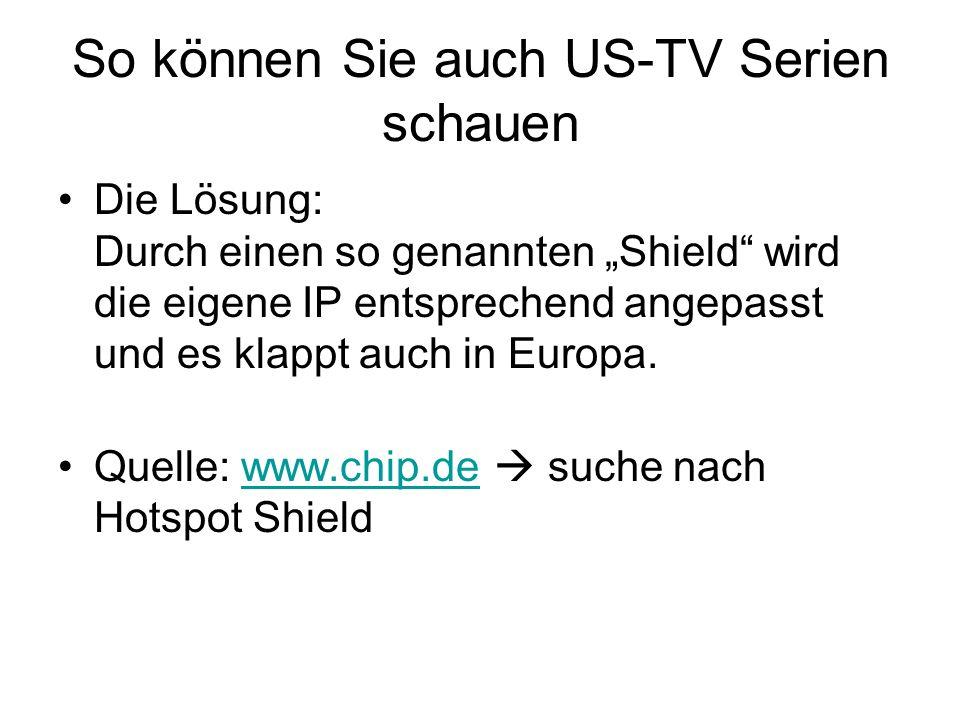 So können Sie auch US-TV Serien schauen Die Lösung: Durch einen so genannten Shield wird die eigene IP entsprechend angepasst und es klappt auch in Eu