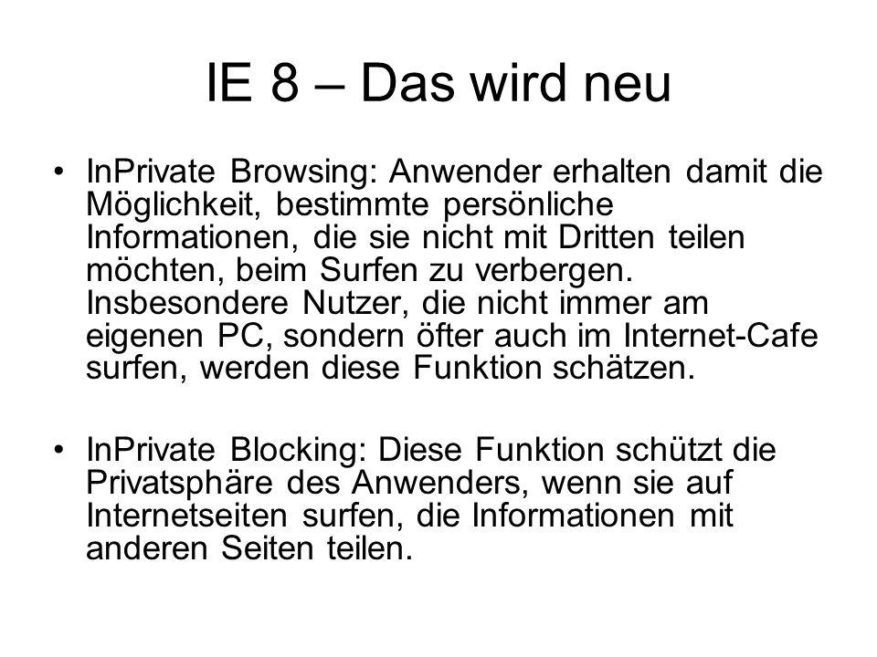 IE 8 – Das wird neu InPrivate Browsing: Anwender erhalten damit die Möglichkeit, bestimmte persönliche Informationen, die sie nicht mit Dritten teilen