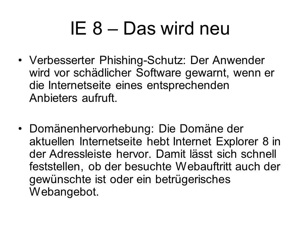IE 8 – Das wird neu Verbesserter Phishing-Schutz: Der Anwender wird vor schädlicher Software gewarnt, wenn er die Internetseite eines entsprechenden A