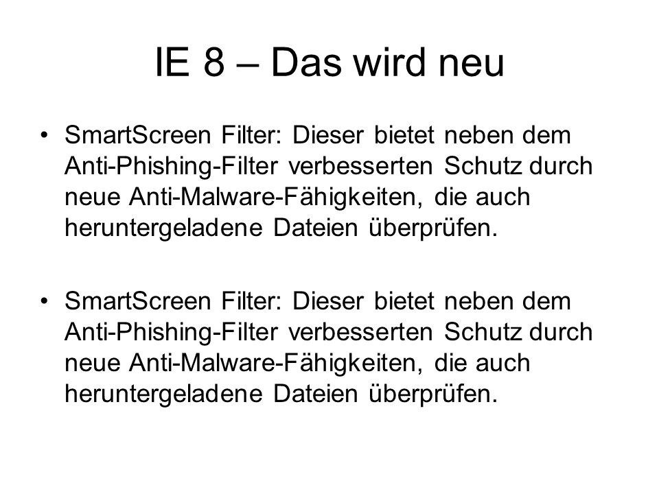 IE 8 – Das wird neu SmartScreen Filter: Dieser bietet neben dem Anti-Phishing-Filter verbesserten Schutz durch neue Anti-Malware-Fähigkeiten, die auch