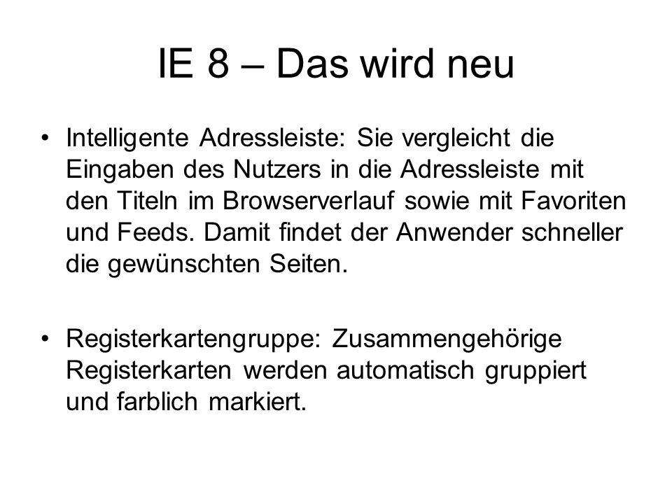IE 8 – Das wird neu Intelligente Adressleiste: Sie vergleicht die Eingaben des Nutzers in die Adressleiste mit den Titeln im Browserverlauf sowie mit