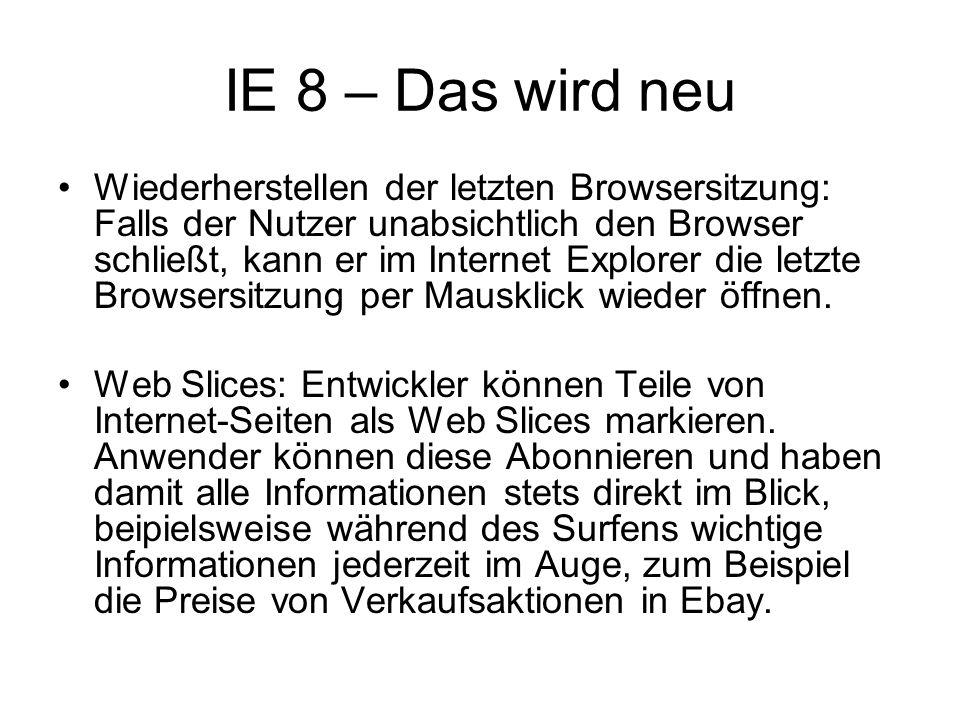 IE 8 – Das wird neu Wiederherstellen der letzten Browsersitzung: Falls der Nutzer unabsichtlich den Browser schließt, kann er im Internet Explorer die
