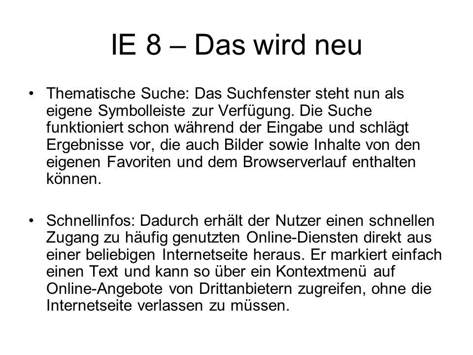 IE 8 – Das wird neu Thematische Suche: Das Suchfenster steht nun als eigene Symbolleiste zur Verfügung. Die Suche funktioniert schon während der Einga