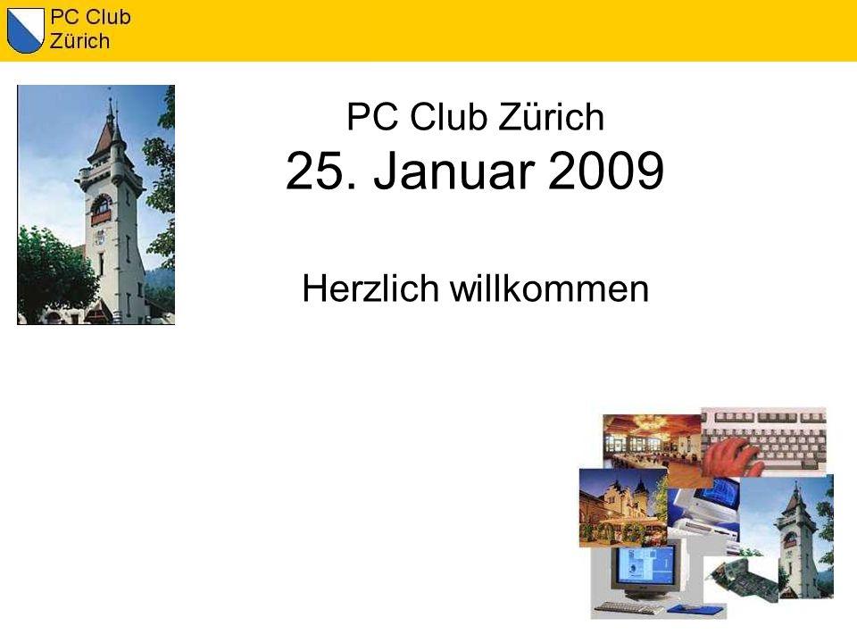 PC Club Zürich 25. Januar 2009 Herzlich willkommen