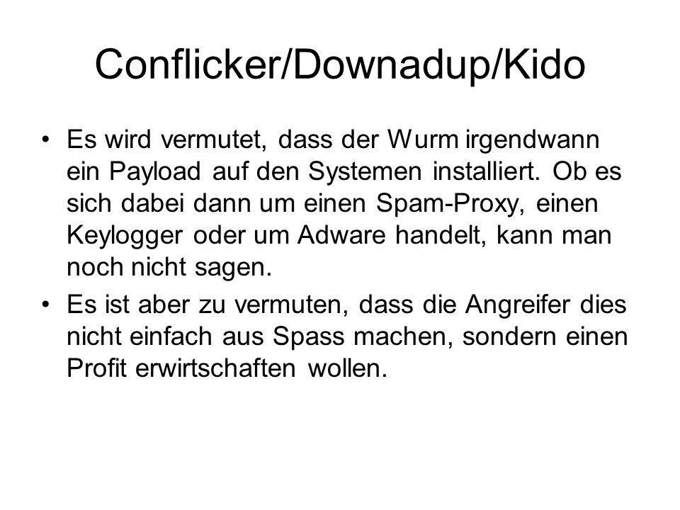 Conflicker/Downadup/Kido Es wird vermutet, dass der Wurm irgendwann ein Payload auf den Systemen installiert. Ob es sich dabei dann um einen Spam-Prox