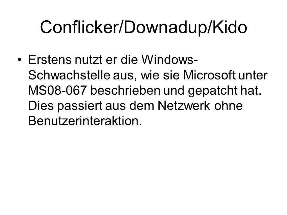 Conflicker/Downadup/Kido Erstens nutzt er die Windows- Schwachstelle aus, wie sie Microsoft unter MS08-067 beschrieben und gepatcht hat. Dies passiert