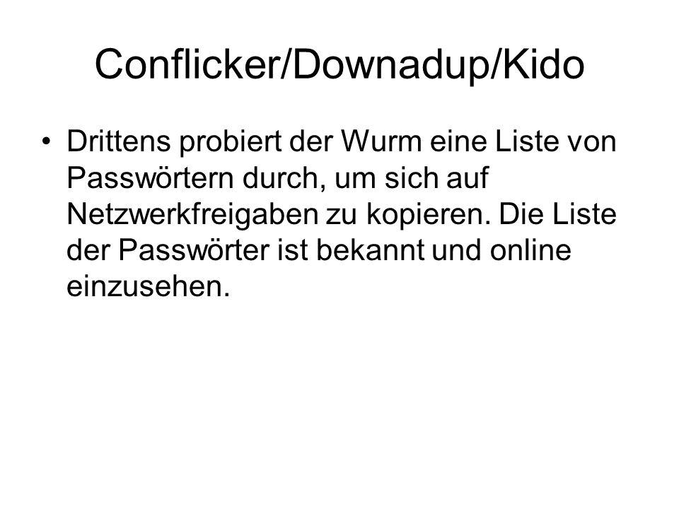 Conflicker/Downadup/Kido Drittens probiert der Wurm eine Liste von Passwörtern durch, um sich auf Netzwerkfreigaben zu kopieren. Die Liste der Passwör