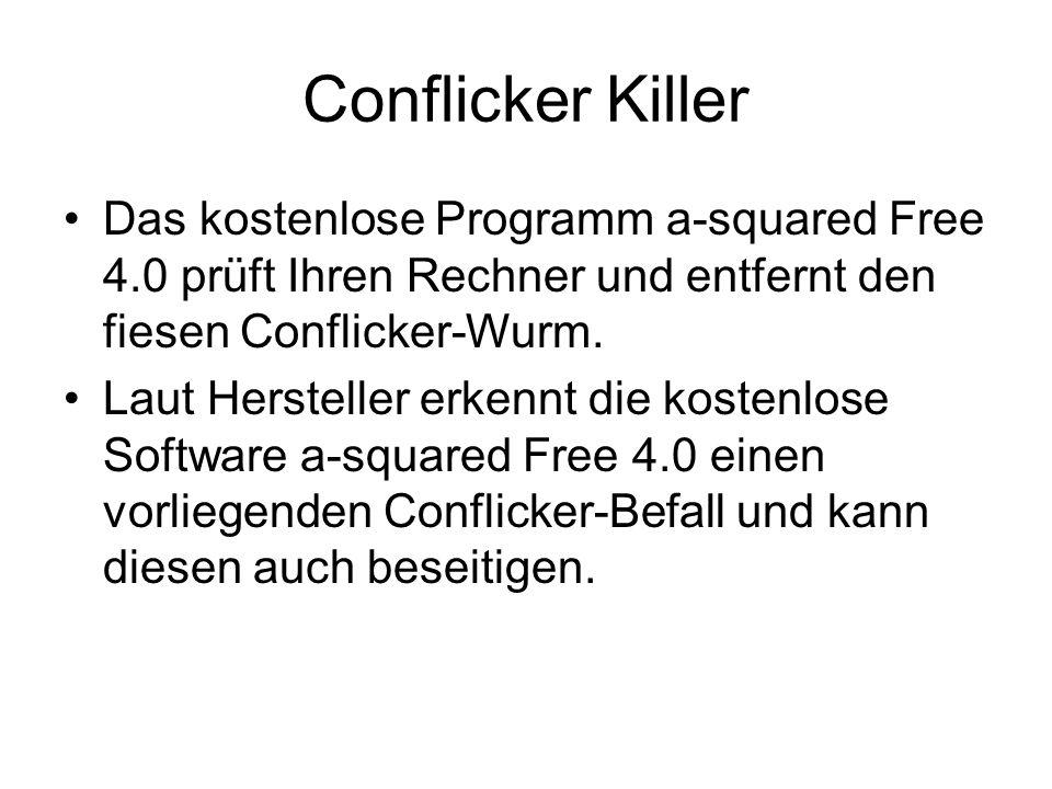 Conflicker Killer Das kostenlose Programm a-squared Free 4.0 prüft Ihren Rechner und entfernt den fiesen Conflicker-Wurm. Laut Hersteller erkennt die
