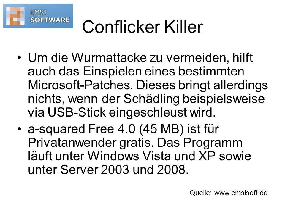 Conflicker Killer Um die Wurmattacke zu vermeiden, hilft auch das Einspielen eines bestimmten Microsoft-Patches. Dieses bringt allerdings nichts, wenn