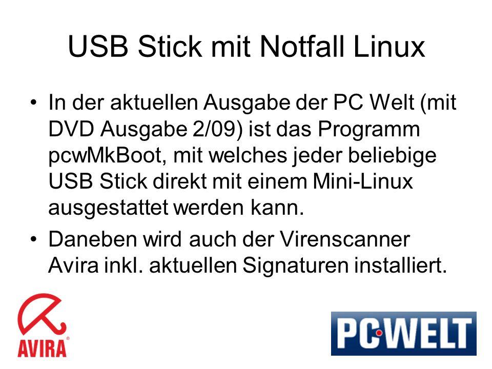 USB Stick mit Notfall Linux In der aktuellen Ausgabe der PC Welt (mit DVD Ausgabe 2/09) ist das Programm pcwMkBoot, mit welches jeder beliebige USB St