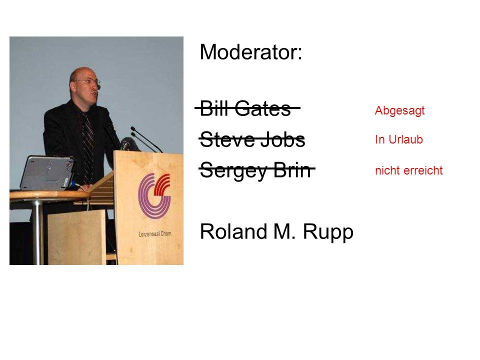 Moderator: Bill Gates Steve Jobs Sergey Brin Roland M. Rupp Abgesagt In Urlaub nicht erreicht