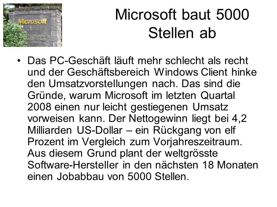 Microsoft baut 5000 Stellen ab Das PC-Geschäft läuft mehr schlecht als recht und der Geschäftsbereich Windows Client hinke den Umsatzvorstellungen nac