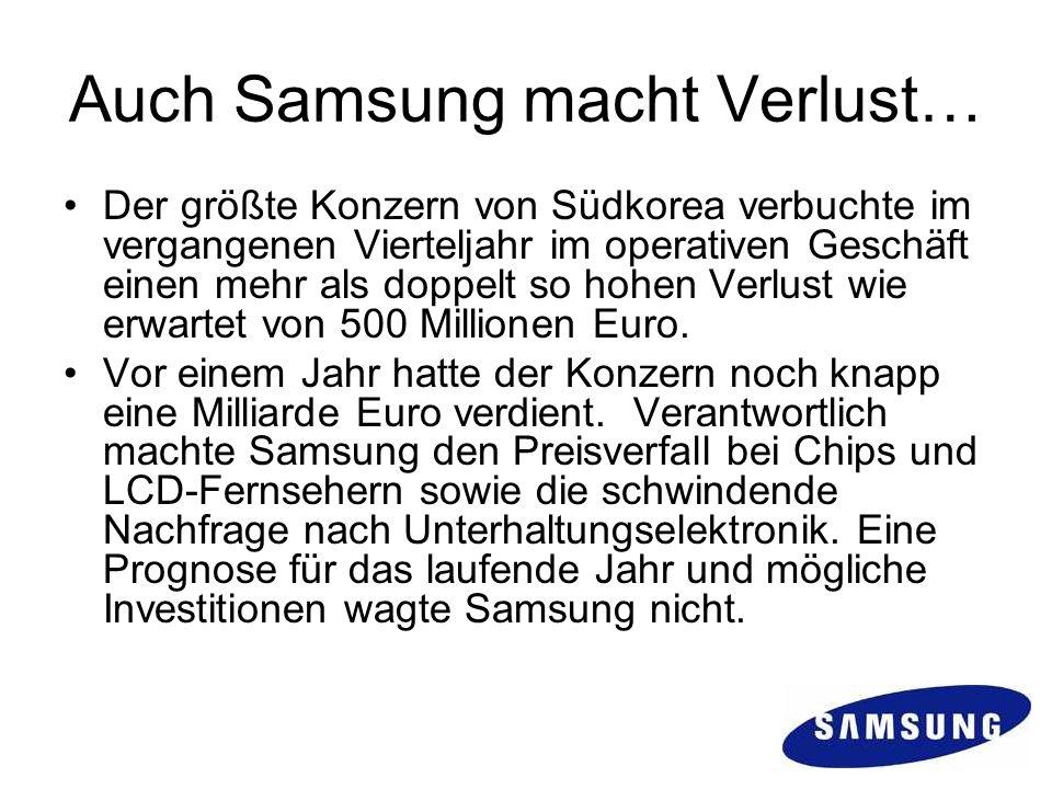 Auch Samsung macht Verlust… Der größte Konzern von Südkorea verbuchte im vergangenen Vierteljahr im operativen Geschäft einen mehr als doppelt so hohe