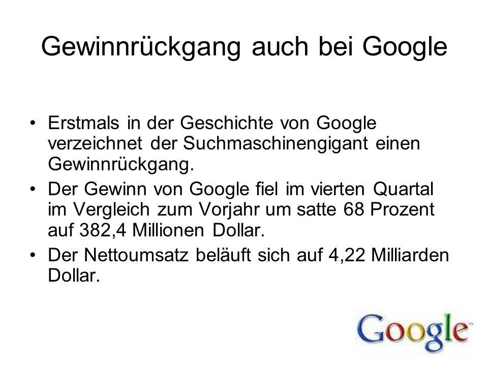 Gewinnrückgang auch bei Google Erstmals in der Geschichte von Google verzeichnet der Suchmaschinengigant einen Gewinnrückgang. Der Gewinn von Google f