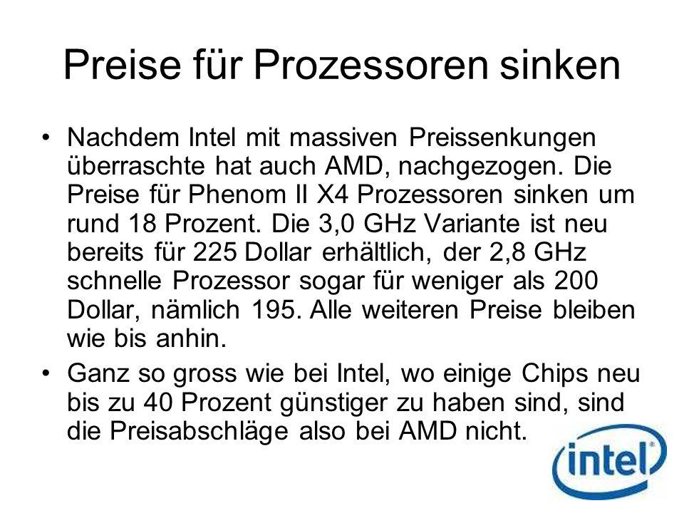 Preise für Prozessoren sinken Nachdem Intel mit massiven Preissenkungen überraschte hat auch AMD, nachgezogen. Die Preise für Phenom II X4 Prozessoren