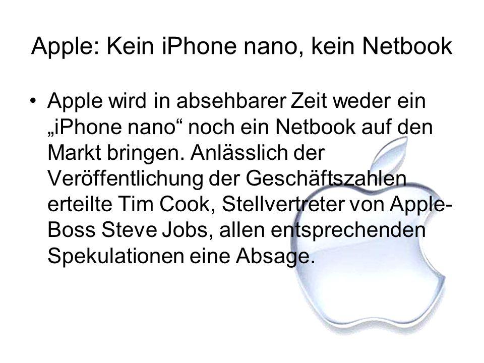 Apple: Kein iPhone nano, kein Netbook Apple wird in absehbarer Zeit weder ein iPhone nano noch ein Netbook auf den Markt bringen. Anlässlich der Veröf
