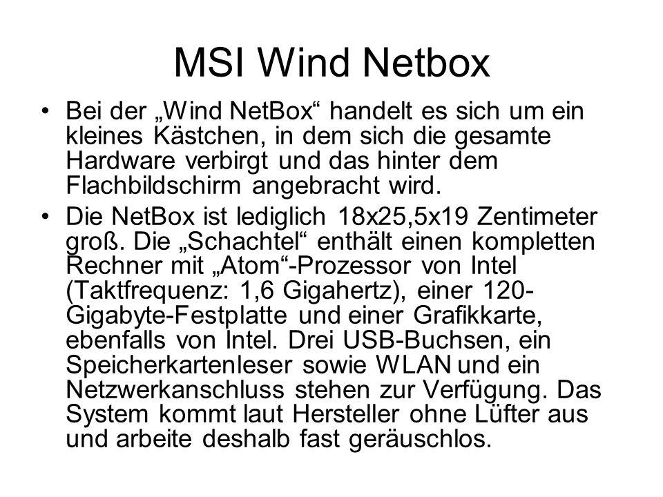MSI Wind Netbox Bei der Wind NetBox handelt es sich um ein kleines Kästchen, in dem sich die gesamte Hardware verbirgt und das hinter dem Flachbildsch