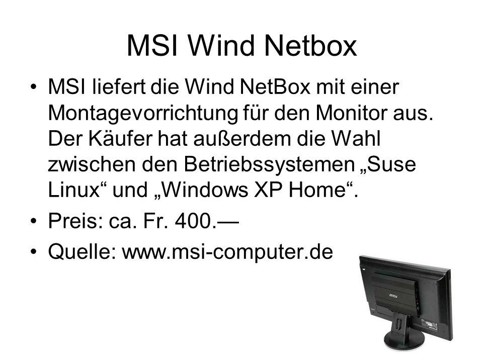MSI Wind Netbox MSI liefert die Wind NetBox mit einer Montagevorrichtung für den Monitor aus. Der Käufer hat außerdem die Wahl zwischen den Betriebssy