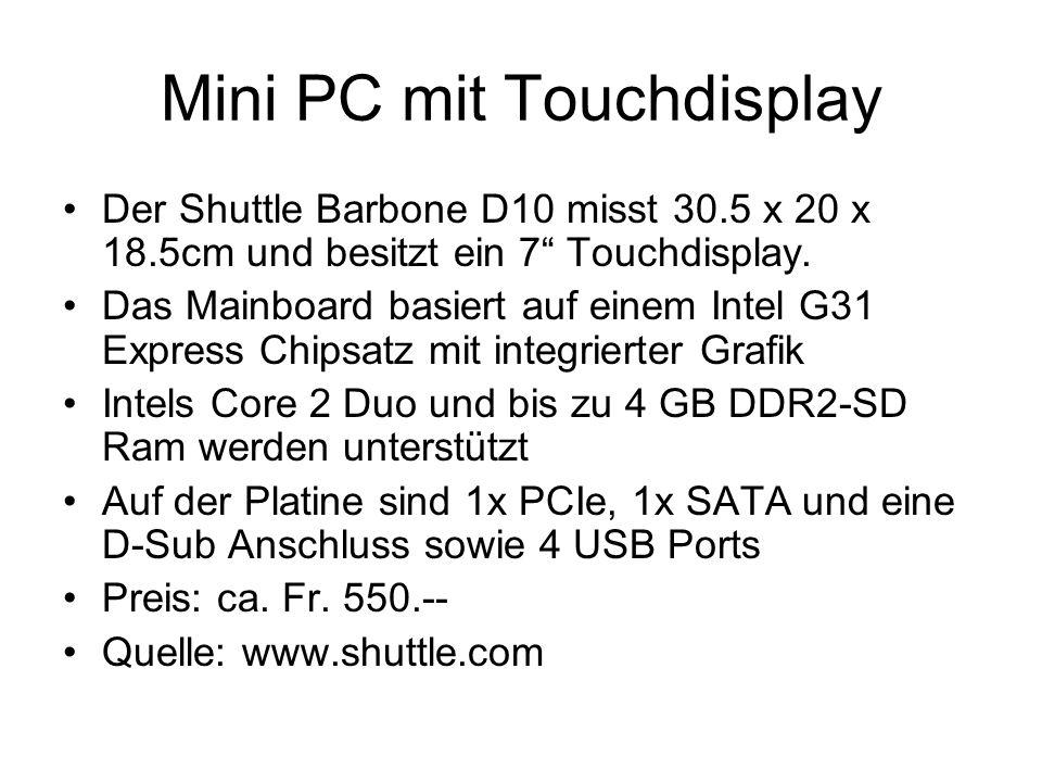 Mini PC mit Touchdisplay Der Shuttle Barbone D10 misst 30.5 x 20 x 18.5cm und besitzt ein 7 Touchdisplay. Das Mainboard basiert auf einem Intel G31 Ex