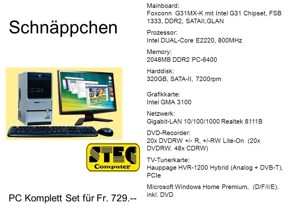 Schnäppchen PC Komplett Set für Fr. 729.-- Mainboard: Foxconn G31MX-K mit Intel G31 Chipset, FSB 1333, DDR2, SATAII,GLAN Prozessor: Intel DUAL-Core E2