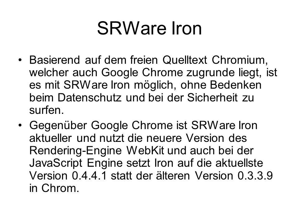 SRWare Iron Basierend auf dem freien Quelltext Chromium, welcher auch Google Chrome zugrunde liegt, ist es mit SRWare Iron möglich, ohne Bedenken beim