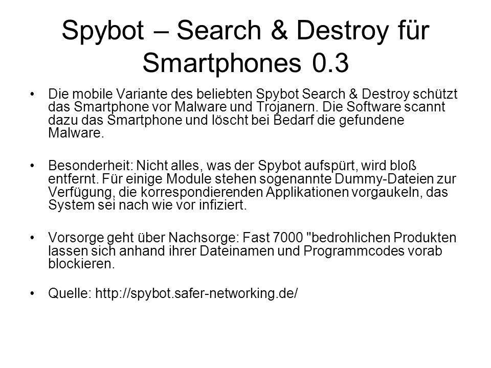 Spybot – Search & Destroy für Smartphones 0.3 Die mobile Variante des beliebten Spybot Search & Destroy schützt das Smartphone vor Malware und Trojane
