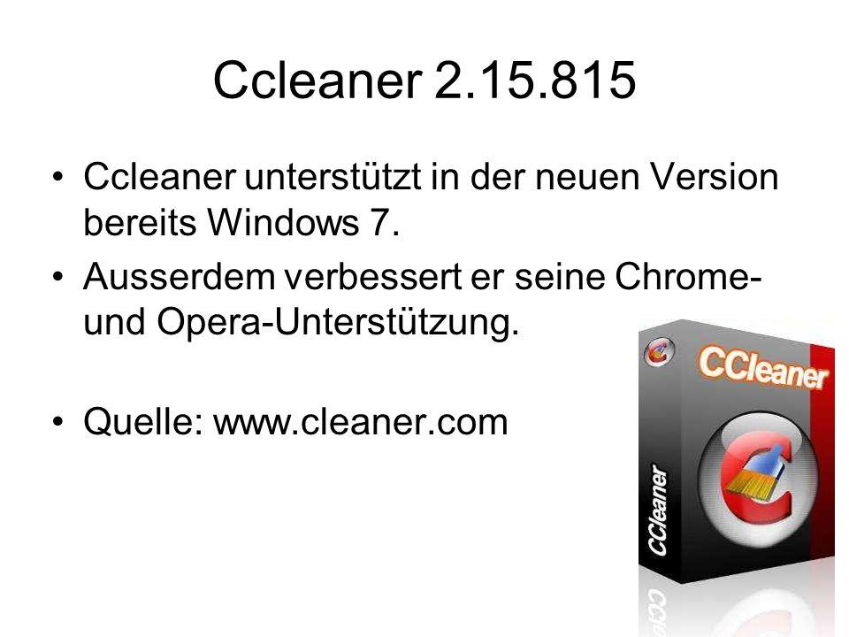 Ccleaner 2.15.815 Ccleaner unterstützt in der neuen Version bereits Windows 7. Ausserdem verbessert er seine Chrome- und Opera-Unterstützung. Quelle: