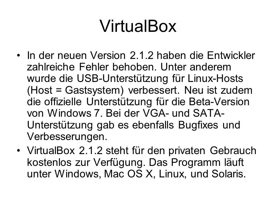 VirtualBox In der neuen Version 2.1.2 haben die Entwickler zahlreiche Fehler behoben. Unter anderem wurde die USB-Unterstützung für Linux-Hosts (Host