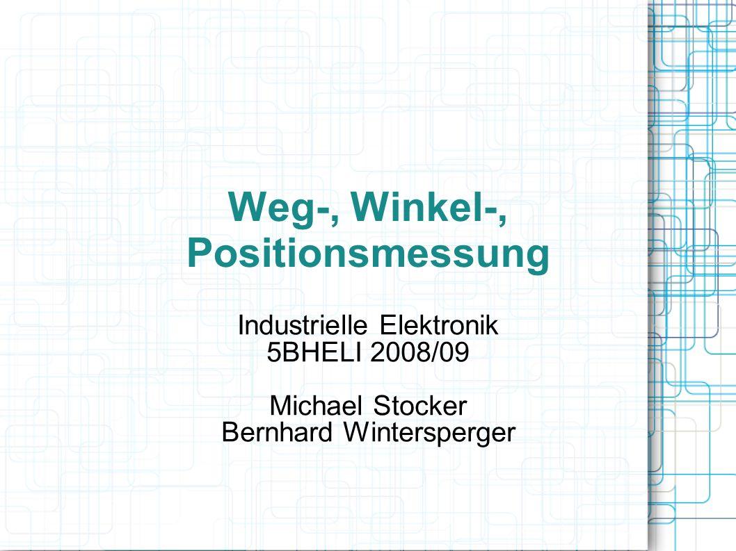 Weg-, Winkel-, Positionsmessung Industrielle Elektronik 5BHELI 2008/09 Michael Stocker Bernhard Wintersperger
