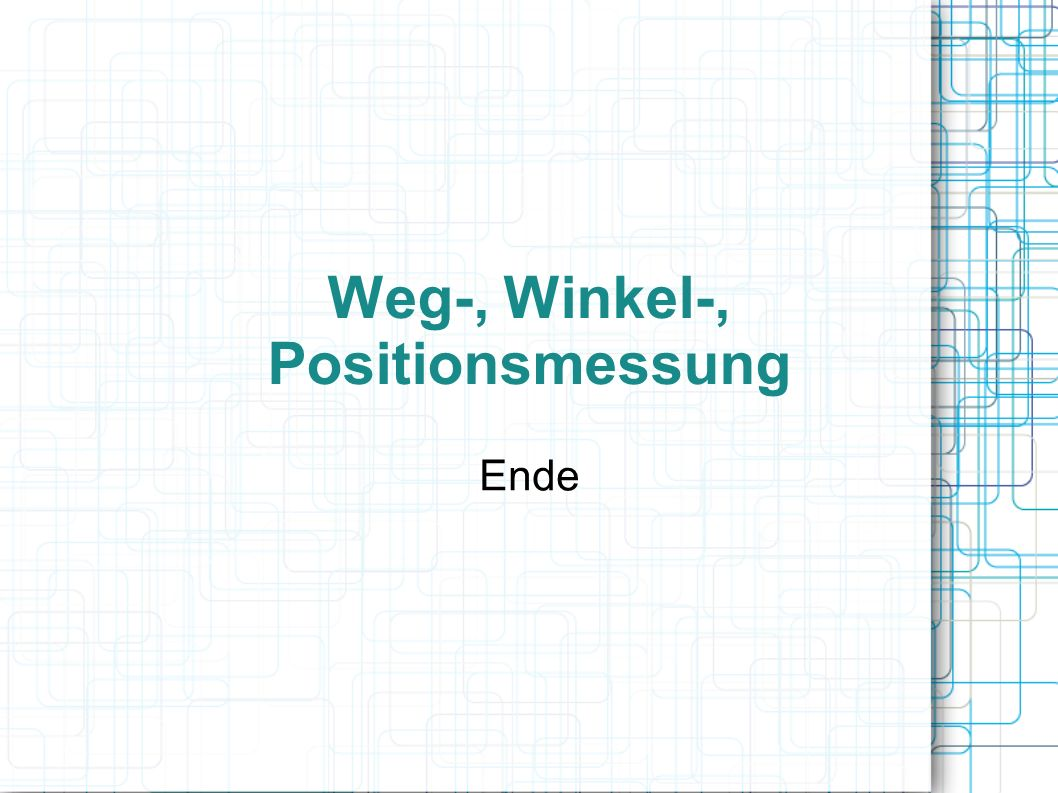 Weg-, Winkel-, Positionsmessung Ende