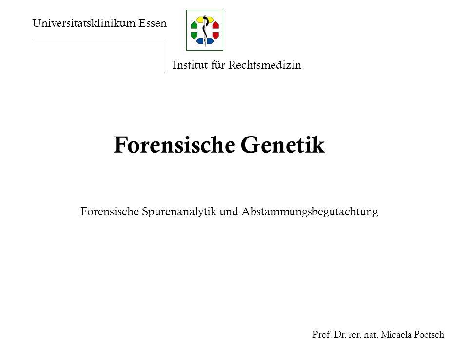 Universitätsklinikum Essen Institut für Rechtsmedizin Forensische Genetik Forensische Spurenanalytik und Abstammungsbegutachtung Prof. Dr. rer. nat. M
