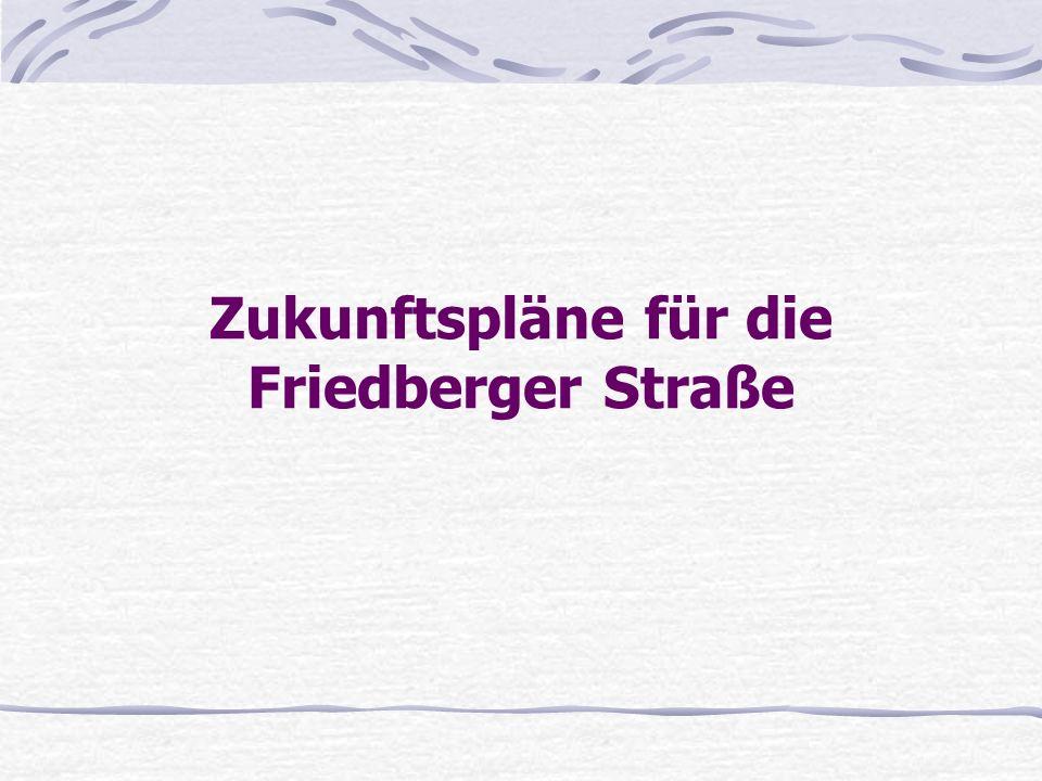 Zukunftspläne für die Friedberger Straße