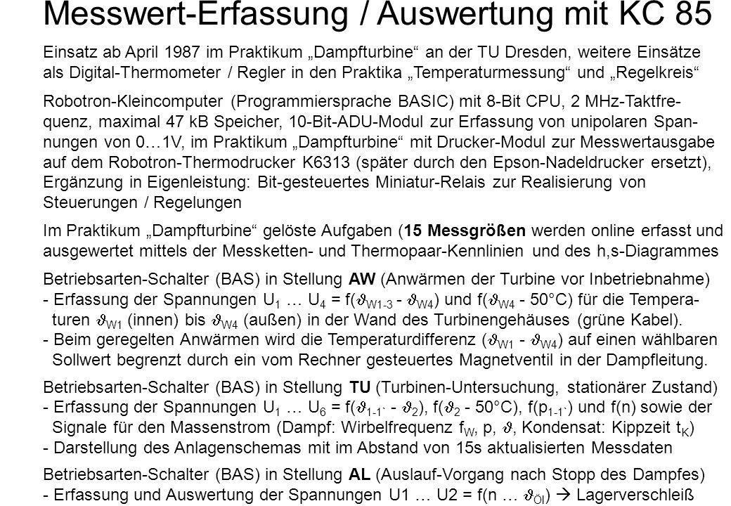 Messwert-Erfassung / Auswertung mit KC 85 Einsatz ab April 1987 im Praktikum Dampfturbine an der TU Dresden, weitere Einsätze als Digital-Thermometer