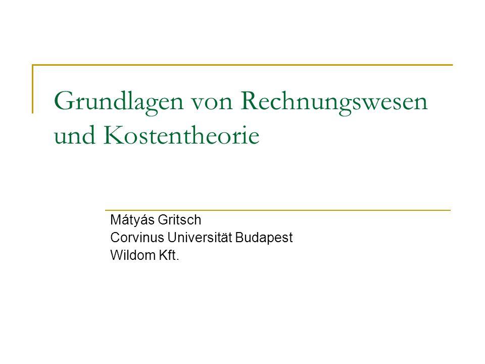 Grundlagen von Rechnungswesen und Kostentheorie Mátyás Gritsch Corvinus Universität Budapest Wildom Kft.