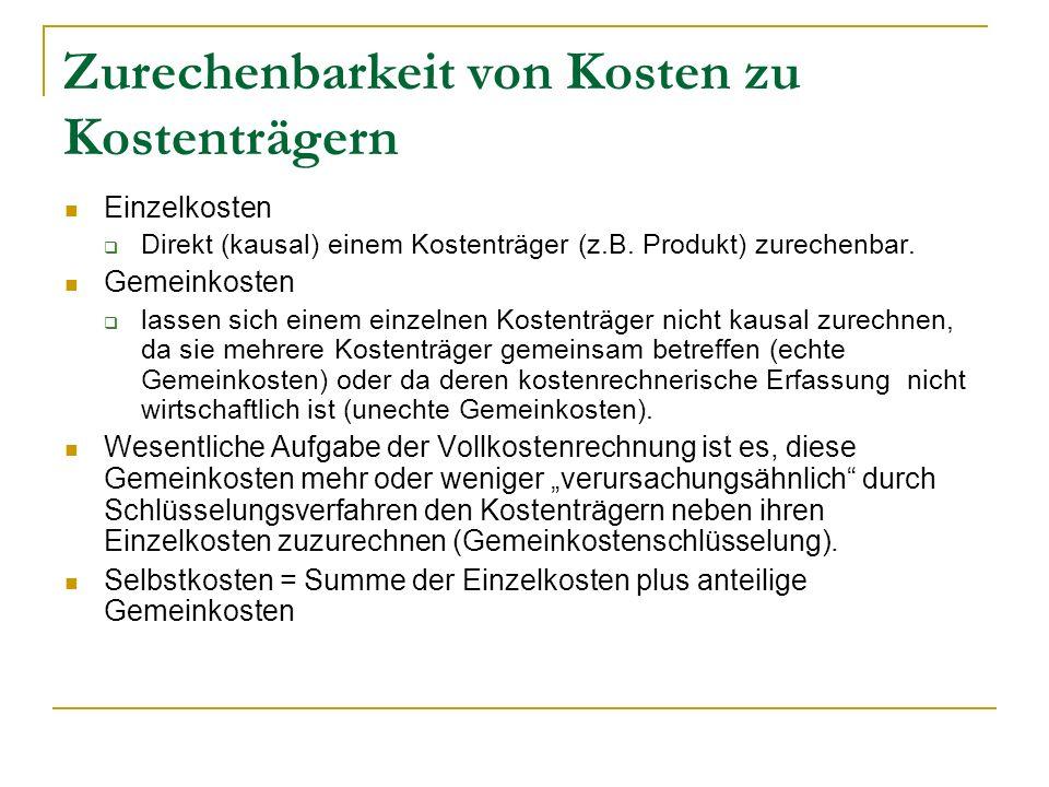 Zurechenbarkeit von Kosten zu Kostenträgern Einzelkosten Direkt (kausal) einem Kostenträger (z.B.