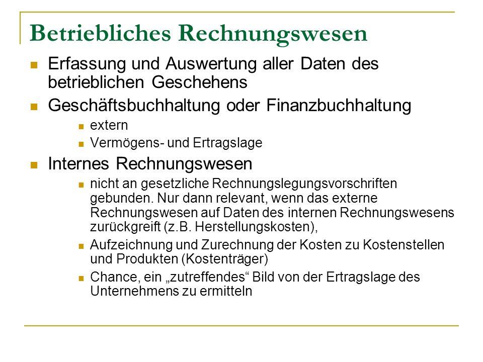Betriebliches Rechnungswesen Erfassung und Auswertung aller Daten des betrieblichen Geschehens Geschäftsbuchhaltung oder Finanzbuchhaltung extern Verm