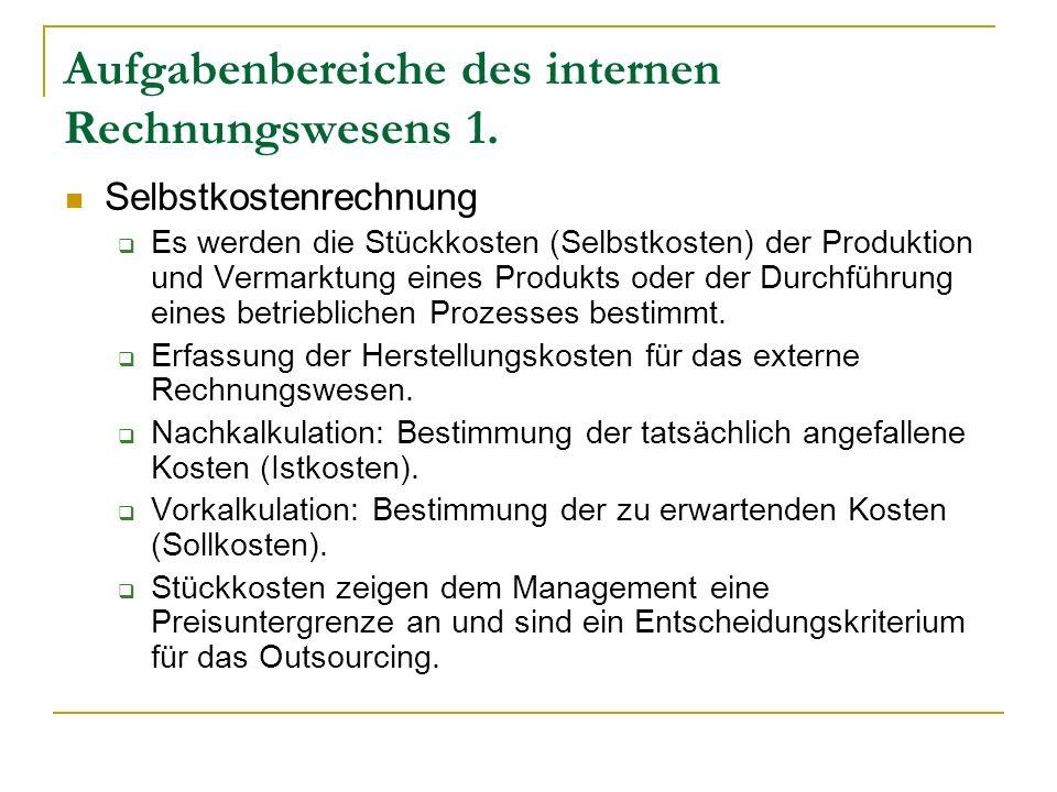 Aufgabenbereiche des internen Rechnungswesens 1. Selbstkostenrechnung Es werden die Stückkosten (Selbstkosten) der Produktion und Vermarktung eines Pr