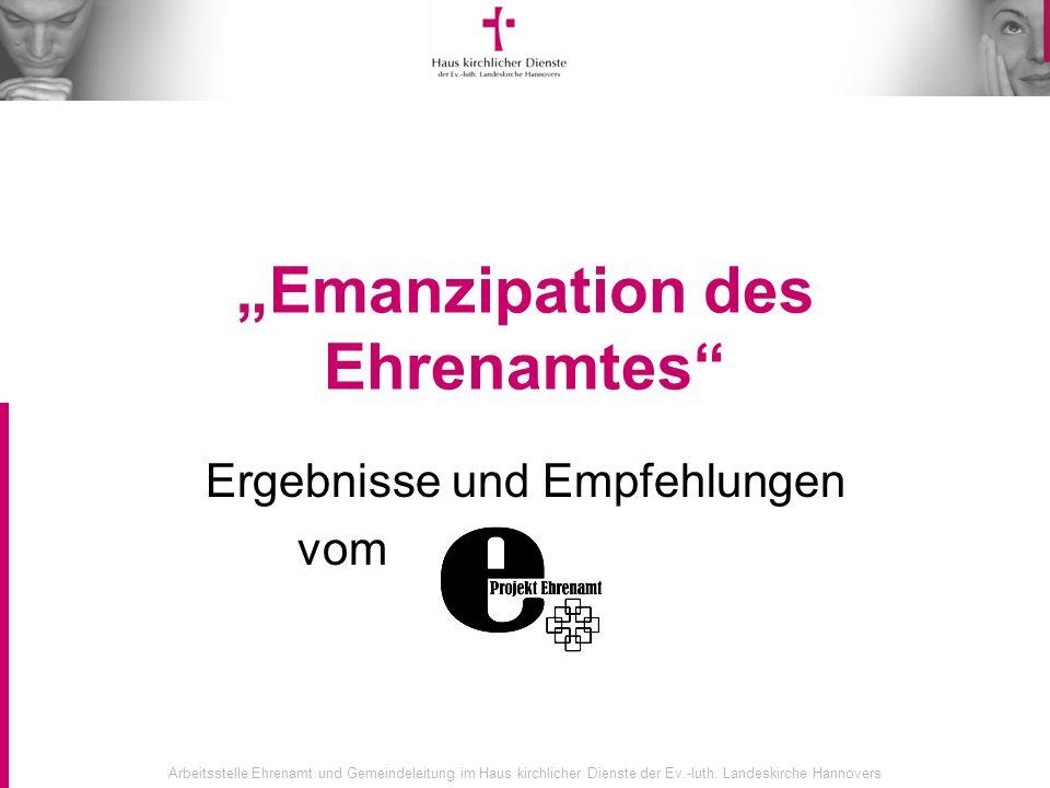 Arbeitsstelle Ehrenamt und Gemeindeleitung im Haus kirchlicher Dienste der Ev.-luth. Landeskirche Hannovers Emanzipation des Ehrenamtes Ergebnisse und