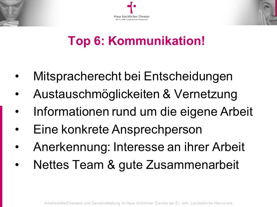 Arbeitsstelle Ehrenamt und Gemeindeleitung im Haus kirchlicher Dienste der Ev.-luth. Landeskirche Hannovers Top 6: Kommunikation! Mitspracherecht bei