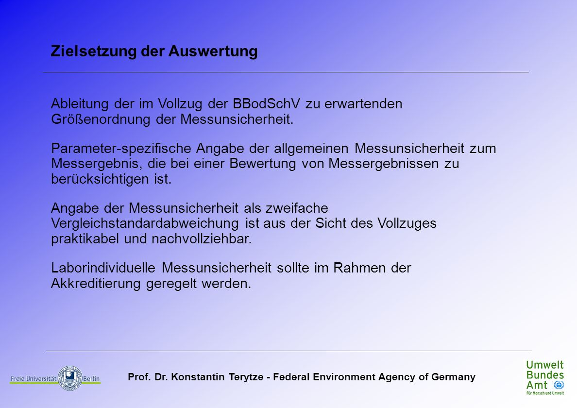 Prof. Dr. Konstantin Terytze - Federal Environment Agency of Germany Zielsetzung der Auswertung Ableitung der im Vollzug der BBodSchV zu erwartenden G