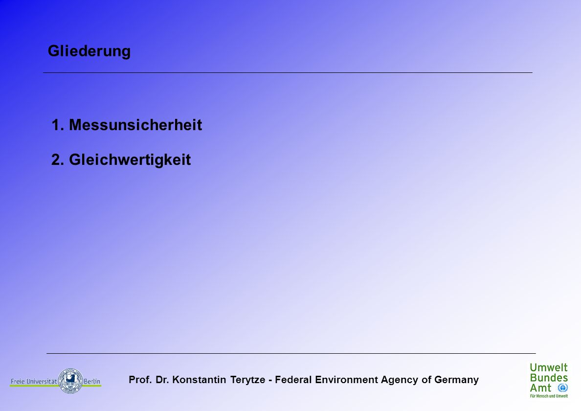 Prof. Dr. Konstantin Terytze - Federal Environment Agency of Germany Gliederung 1.Messunsicherheit 2.Gleichwertigkeit